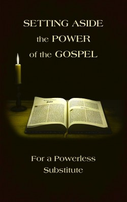 PDF BOOKLET - Setting Aside the Power of the Gospel for a Powerless Substitute