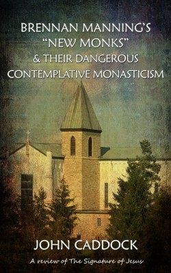"E-BOOKLET - Brennan Manning's ""New Monks"" & Their Dangerous Contemplative Monasticism"