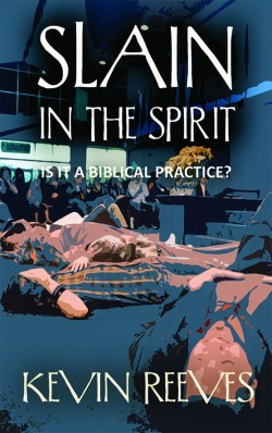 E-BOOKLET - Slain in the Spirit: Is it a Biblical Practice?