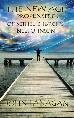 BOOKLET - The New Age Propensities of Bethel Church's Bill Johnson