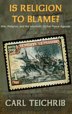 BOOKLET - Is religion to blame? - War, Religion, and the Interfaith Global Peace Agenda