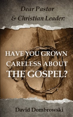 BOOKLET - Dear Pastor and Christian Leader: Have You Grown Careless About the Gospel?