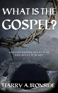 PDF BOOKLET - What is the Gospel? by Harry Ironside