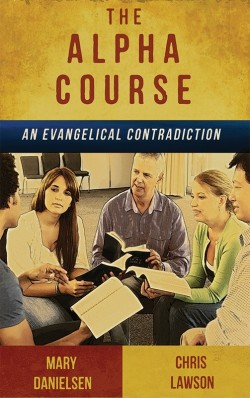 PDF BOOKLET - The Alpha Course: An Evangelical Contradiction