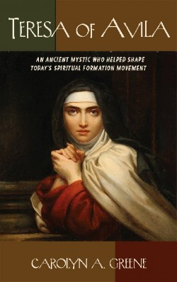 BOOKLET - Teresa of Avila: An Ancient Mystic Who Helped Shape Today's Spiritual Formation Movement