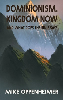 BOOKLET - Dominionism, Kingdom Now, and What Does the Bible Say? - SECONDS