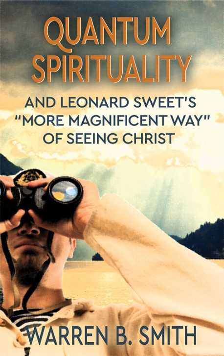 "BOOKLET - QUANTUM SPIRITUALITY and Leonard Sweet's ""More Magnificent Way"" of Seeing Christ"